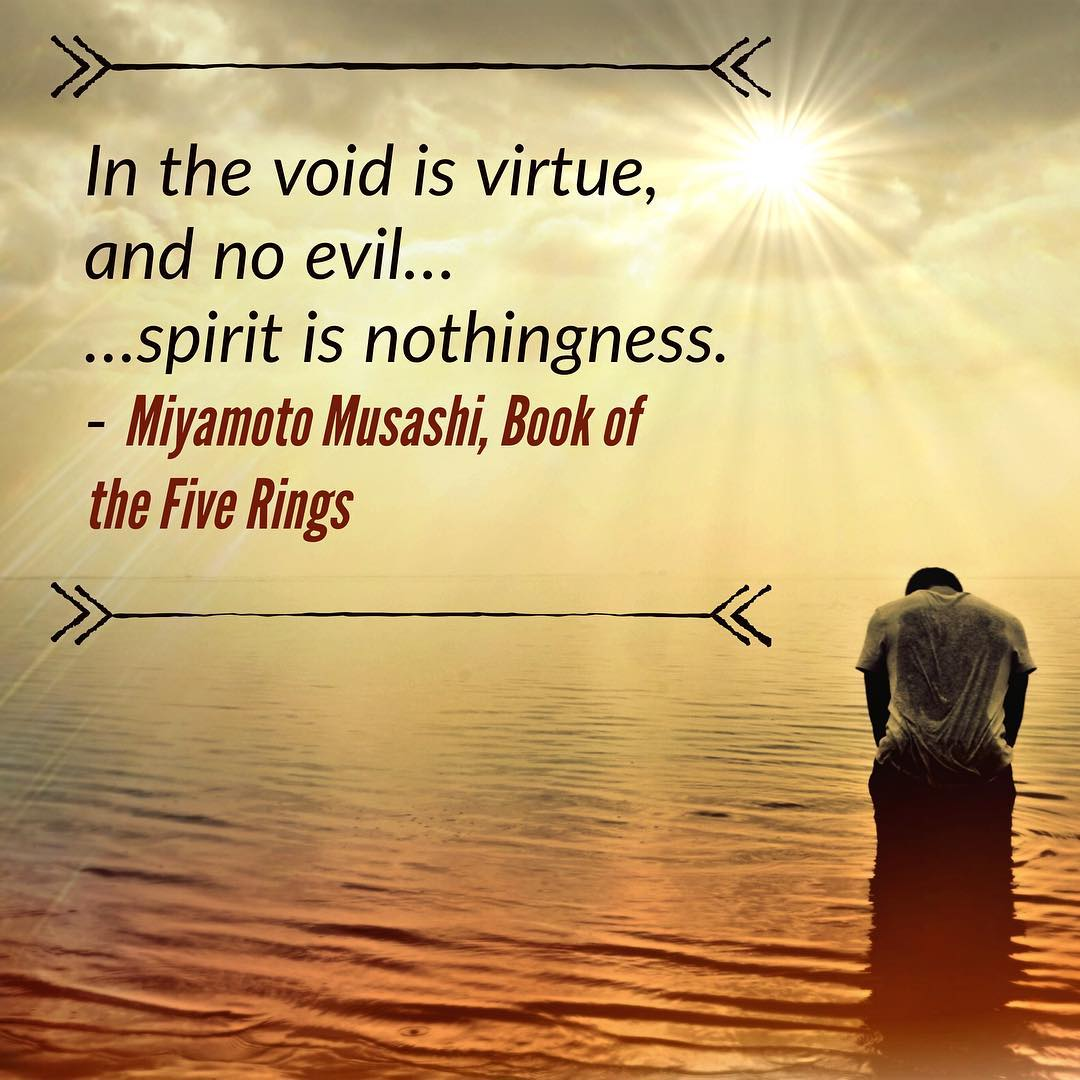 In the void is virtue and no evil…#spirit is nothingness. – Miyamoto, Book of the Five Rings. #martialarts #meditate #meditation #warrior #bushido #budo #karate #kenjutsu #swordsman #wisdom #knowledge #training. #2018goals #newyearnewme #miyamotomusashi #bookofthefiverings